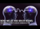 Mind Melds and Brain Beams The Dawn of Brain to Brain Communication