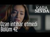 Kara Sevda 42. Bölüm - Ozan İntihar Etmedi