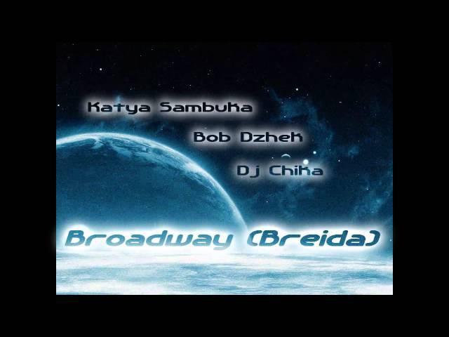 Katya Sambuka Bob Dzhek Dj Chika - Broadway (Breida) » Freewka.com - Смотреть онлайн в хорощем качестве
