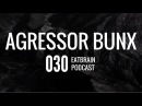 Agressor Bunx - Eatbrain Podcast [Ep. 030]