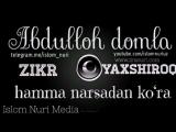 Abdulloh Domla ( Zikr yahshiroq hamma narsadan kora)