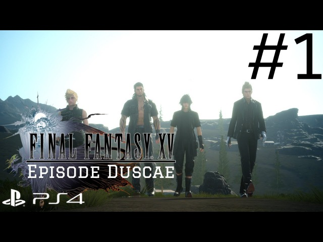 Final Fantasy XV: Episode Duscae - Walkthrough Part 1 (NO COMMENTARY)