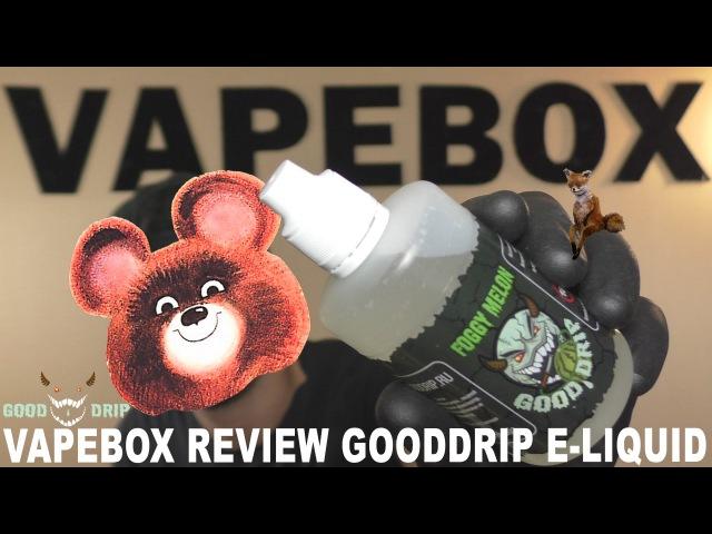 VAPEBOX Review Good Drip e-liquid | Обзор линейки жидкостей Гуд Дрип