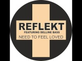 Reflekt feat. Delline Bass - Need to feel loved (Radio edit) VEVO