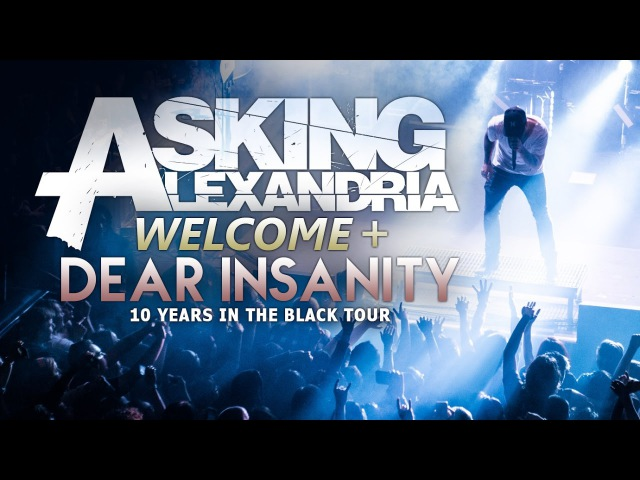 Asking Alexandria - Welcome Dear Insanity LIVE! 10 Years In The Black Tour