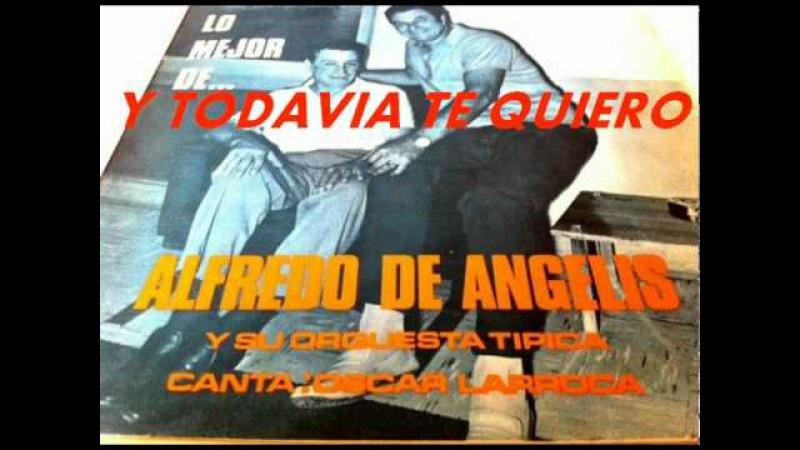 Y TODAVIA TE QUIERO-ALFREDO DE ANGELIS-OSCAR LARROCA