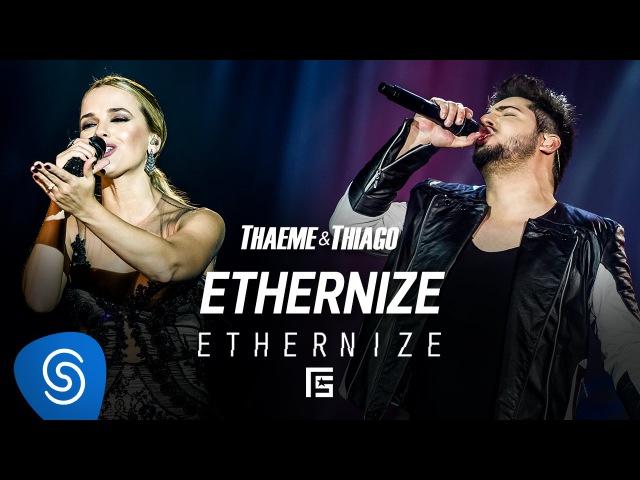 Thaeme Thiago - Ethernize part. esp. Priscilla Marioto, Leko Bertoldo e Guto Bertoldo