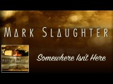 Mark Slaughter - Somewhere Isn't Here (Official Lyric Video 2016)