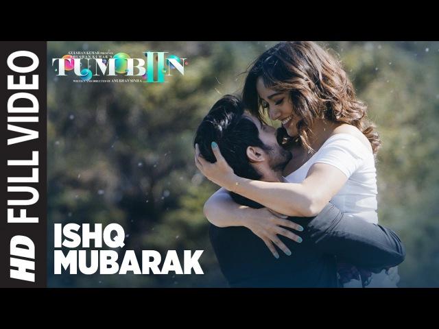 ISHQ MUBARAK Full Video Song || Tum Bin 2 || Arijit Singh | Neha Sharma, Aditya Seal Aashim Gulati