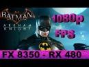 Rx 480 FPS | Batman Arkham Knight | Fx 8350 | 1080p XFX Black Edition |