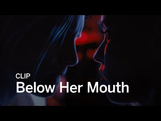 BELOW HER MOUTH Clip | Festival 2016