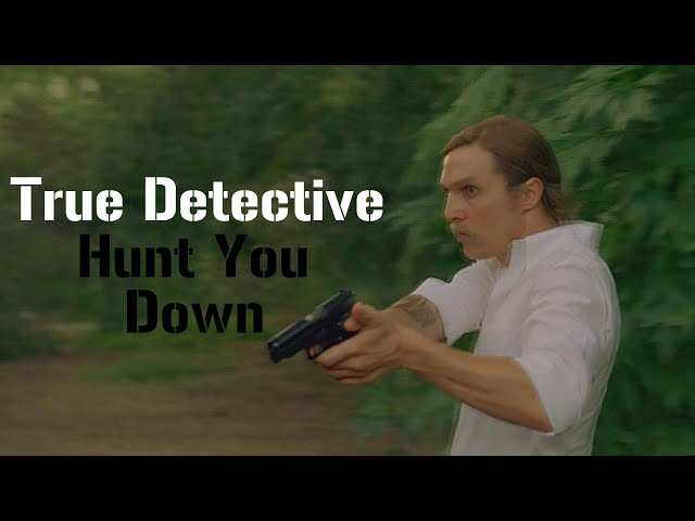 True Detective || Hunt you down
