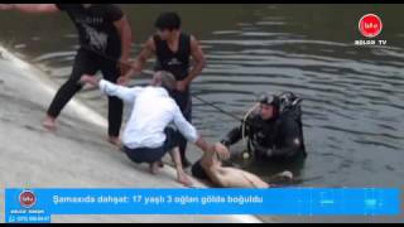 Şamaxıda dəhşət: 17 yaşlı 3 oğlan göldə boğuldu