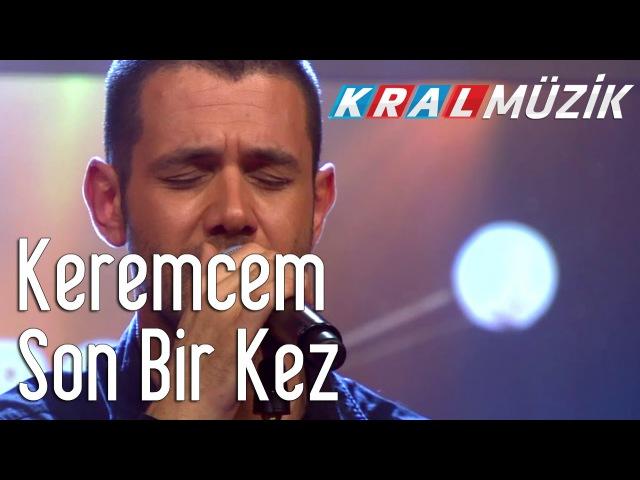 Kral Pop Akustik - Keremcem - Son Bir Kez