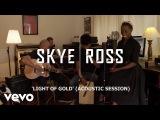 Skye Ross - Light of Gold (Acoustic Video)