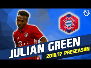 JULIAN GREEN   Goals & Skills   Bayern Munich   2016/2017 Pre Season (HD)