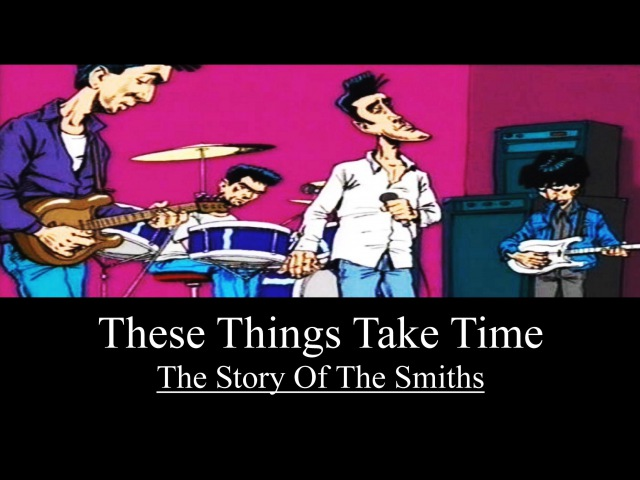 These Things Take Time : The Story Of The Smiths (Complete Film) HQ 2002
