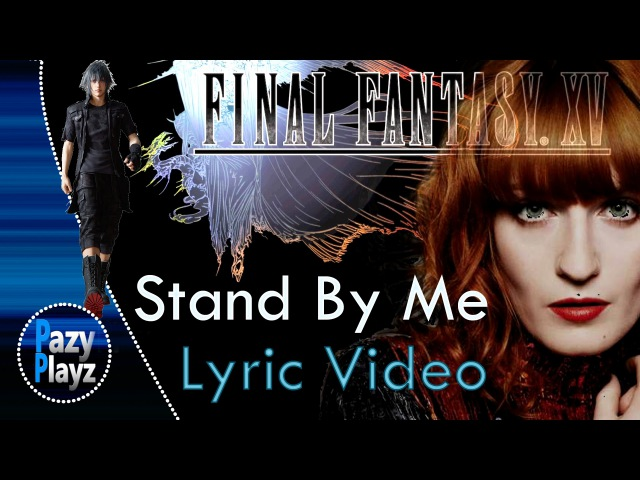 Florence The Machine | Stand By Me | Studio Version | Lyric Video | Final Fantasy XV | Tribute HD