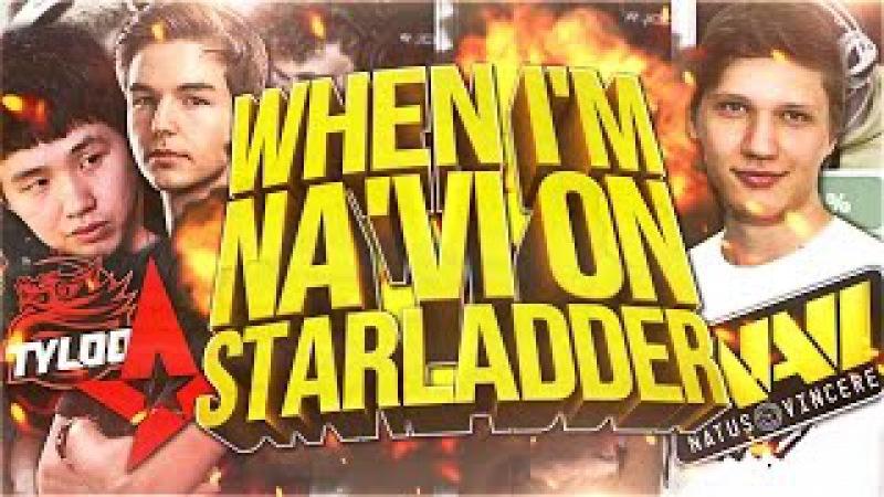 When i'm NA'VI ON STARLADDER