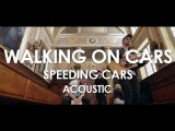 Walking On Cars - Speeding Cars - Acoustic Live in Paris