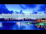 Route 94 feat Jess Glynne - My Love (Big Arti Remix)
