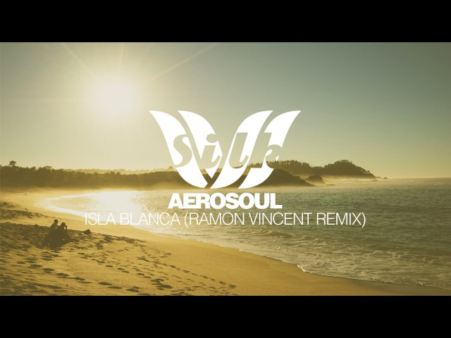 [Progressive House] Aerosoul - Isla Blanca (Ramon Vincent Remix) [Silk Music]