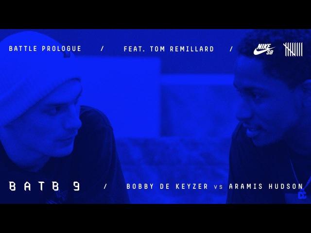 BATB9 | Tom Remillard - Battle Prologue Bobby De Keyzer Vs Aramis Hudson - Round 1