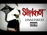 SLIPKNOT UNMASKED 2016