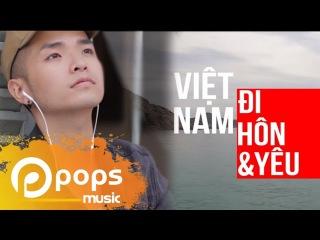 Phạm Hồng Phước - Việt Nam, Đi, Hôn Và Yêu