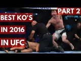 Best Knockouts in 2016 in UFC - TOP 5 - PART 2