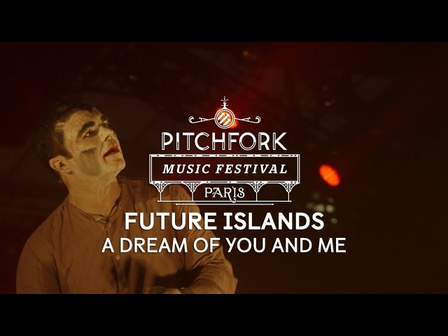 Future Islands | A Dream of You and Me | Pitchfork Music Festival Paris 2014 | PitchforkTV