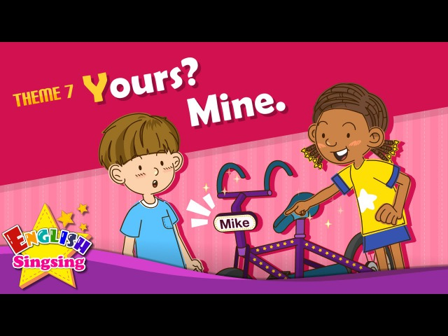 Theme 7. Yours? Mine - Whose bike is this? | ESL Song Story - Learning English for Kids