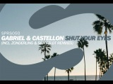 Gabriel &amp Castellon - Shut Your Eyes (Zonderling Remix) OUT NOW