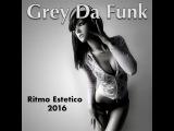 Grey Da Funk  Ritmo Estetico 2016