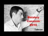 Balabey - Cananim 2016 yeni mahni