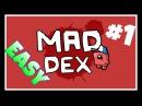 Mad Dex | ИЗИ-ПИЗИ УРОВНИ 1-6!