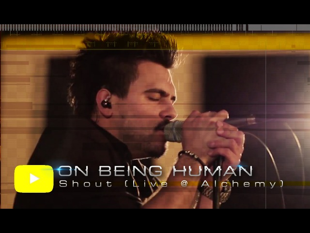 On Being Human - Shout