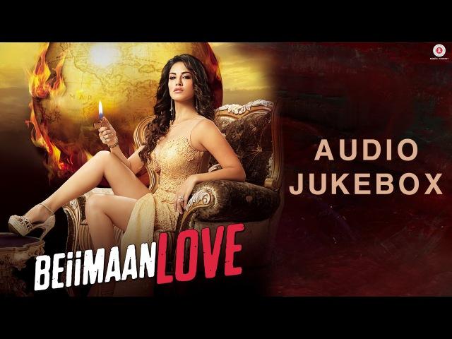 Beiimaan Love - Full Movie Audio Jukebox   Rajniesh Duggall Sunny Leone
