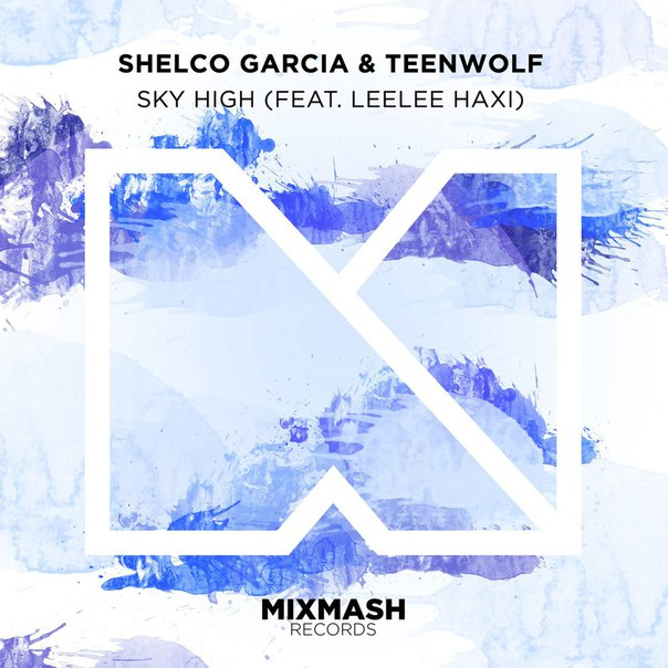 Shelco Garcia & TEENWOLF, Leelee Haxi - Sky High (Original Mix)