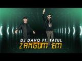 DJ DAVO FT. TATUL AVOYAN ZANGUM EM OFFICAL 2017