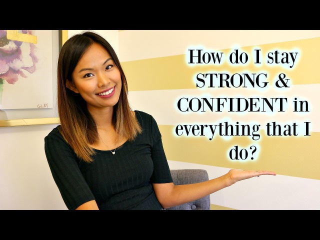 How do I stay strong and confident in everything I do?