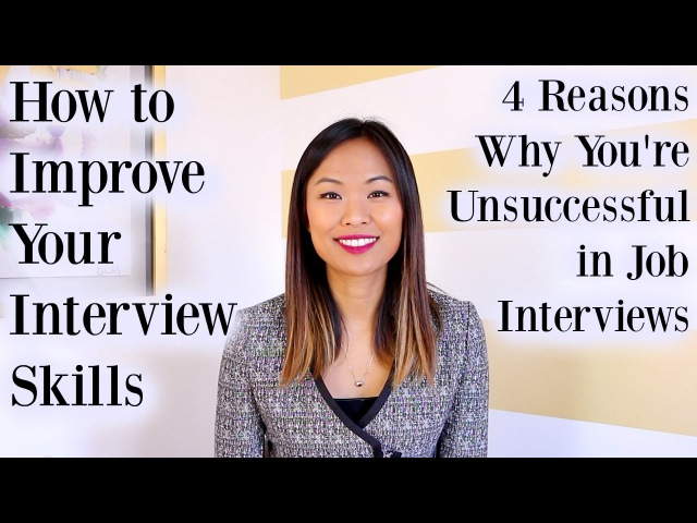 How to Improve Interview Skills - 4 Reasons Why You're Unsuccessful in Job Interviews
