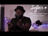 They Say Jump Feat.Hollie Cook - Growing Apart Sofar London