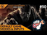 Default Game Modes Inputs - 50 Creating A Survival Horror (Unreal Engine 4)