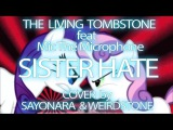 The Living Tombstone &amp MicTheMic - Sister Hate RUS (Sayonara&ampWeirdStone Cover)