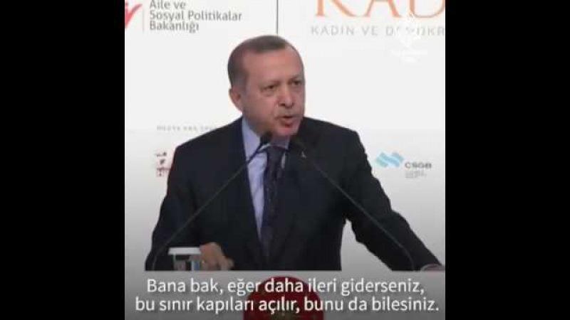 Erdoğan'dan AB'ye: Bana bak, daha da ileri giderseniz, bu sınır kapıları açılır, bunu da bilesiniz.