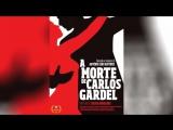 Смерть Карлоса Гарделя (2011) A Morte de Carlos Gardel