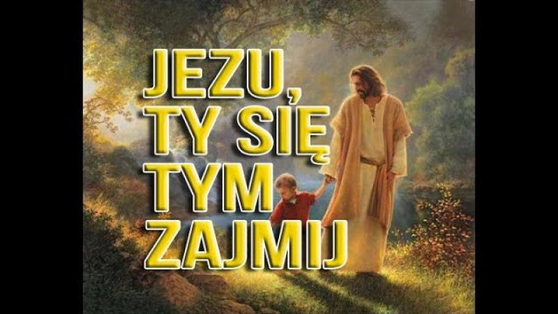 Jezu, Ty się tym zajmij...