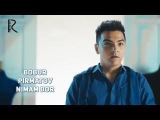 Bobur Pirmatov - Nimam bor (Узбекистан 2017)