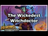 Hearthstone The Wickedest Witchdoctor